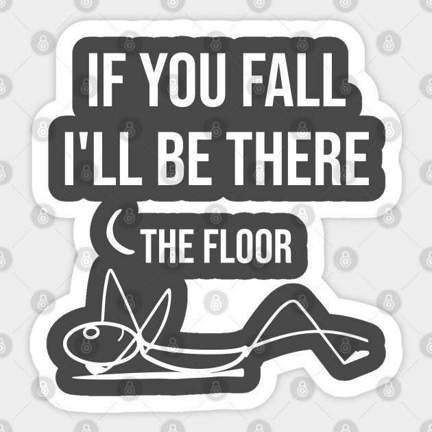 If You Fall I Ll Be There Funny Quote Funny Quotes Apparel