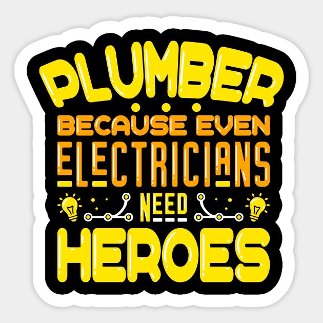 Plumber Hero Cool Funny Plumbing Jokes Quotes Gift Ideas Plumber Sticker Teepublic
