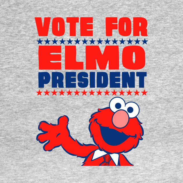VOTE FOR ELMO PRESIDENT