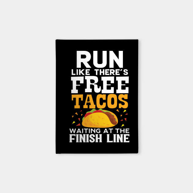 50cb69dab6594 Run Like There s Free Tacos Waiting At The Finish Line - Tacos Funny ...