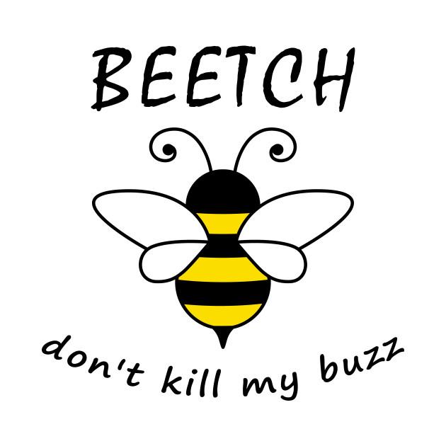 Don't kill my buzz