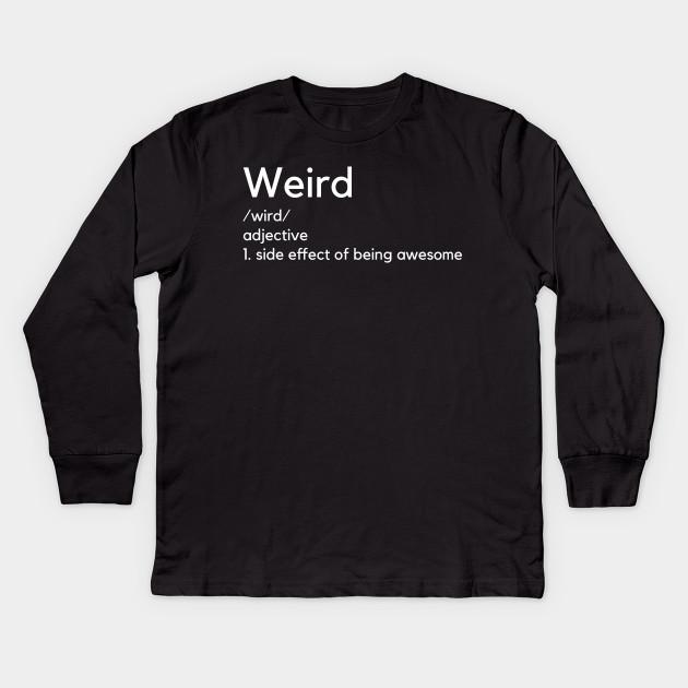 e2ec584107f238 Weird Definition T-shirt Funny - Weird - Kids Long Sleeve T-Shirt ...