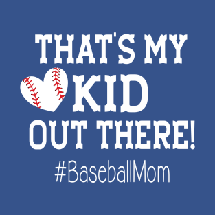 463c5e98a Baseball Mom T Shirt Gift - That's My Kid Out There T-Shirt