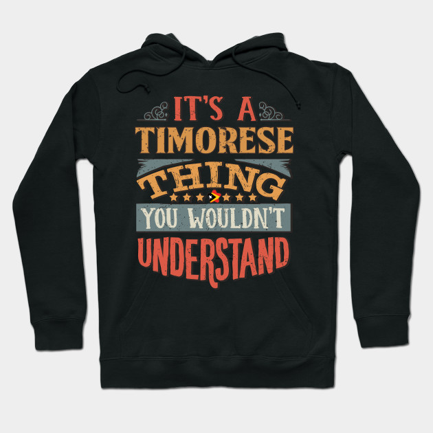 It's A Timorese Thing You Would'nt Understand - Gift For Timorese With Timorese Flag Heritage Roots From East Timor Hoodie