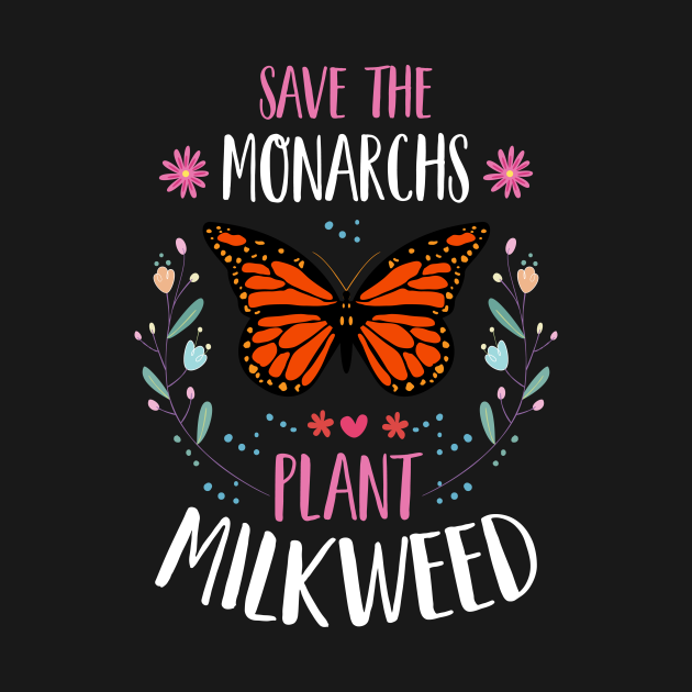 Save The Monarchs Plant Milkweed - Monarch Butterfly Flower design