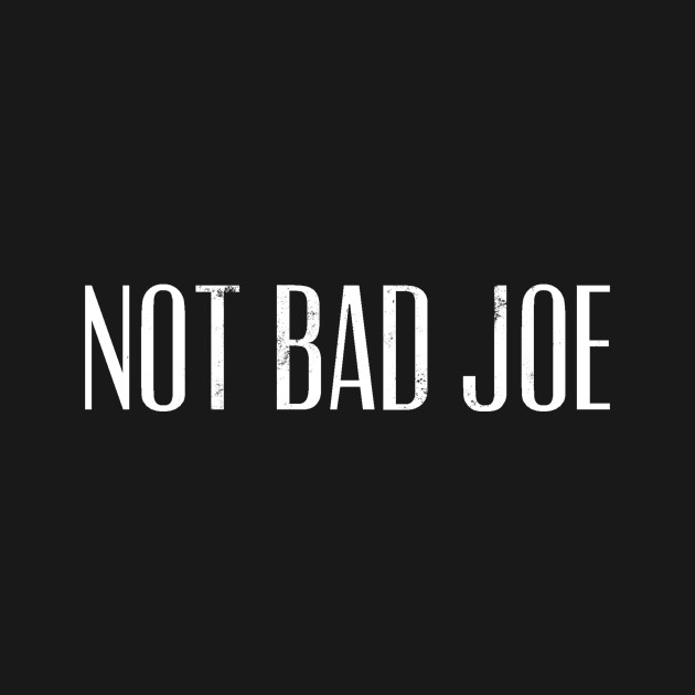 Not Bad Joe