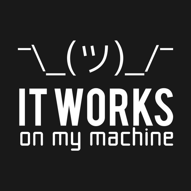 Geek T-shirt - It works on my machine