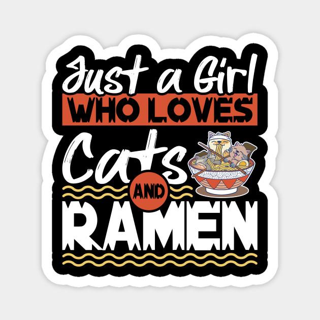 Just A Girl Who Loves Cats And Ramen Anime Kawaii Kitten