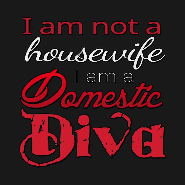 I am not a housewife, I am a Domestic Diva