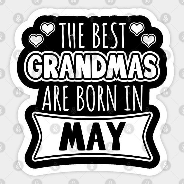 The Best Grandmas Are Born In May