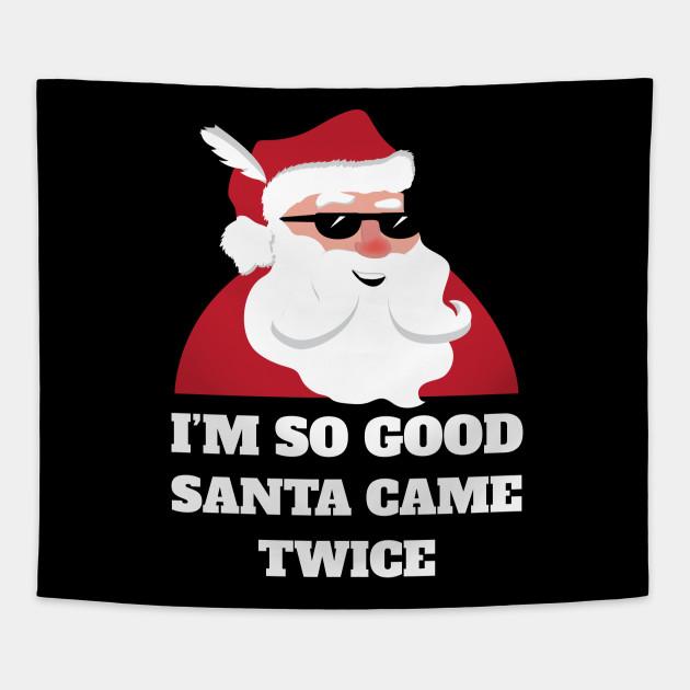 m So Good Santa Came Twice Shirt Funny