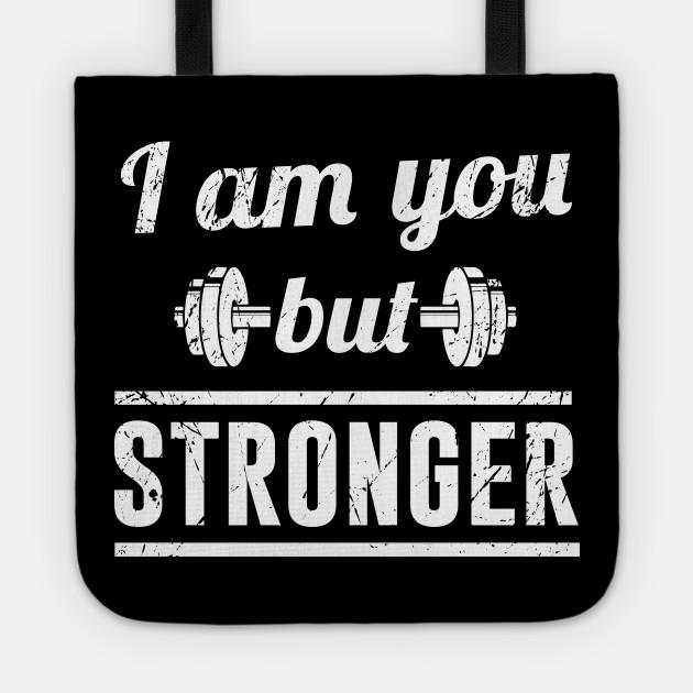 I Am You But Stronger Workout Motivation Quotes Tote Teepublic Au