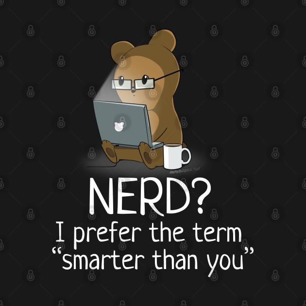 """Nerd? I Prefer """"Smarter Than You"""""""