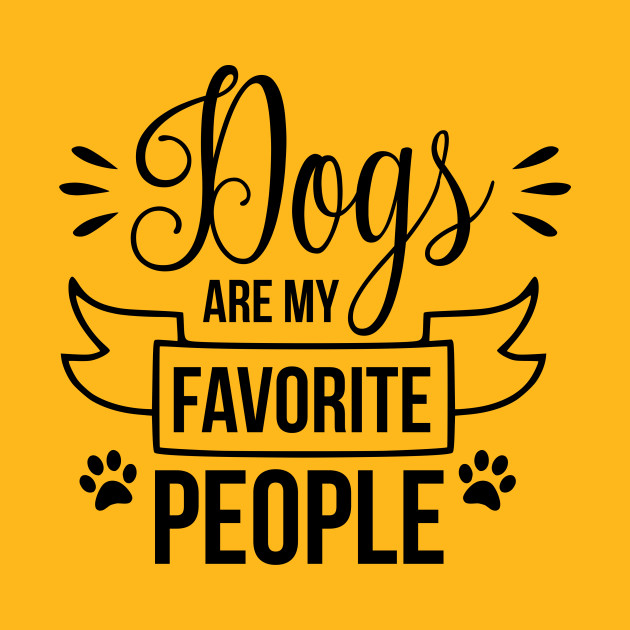 Dogs Are My Favorite People