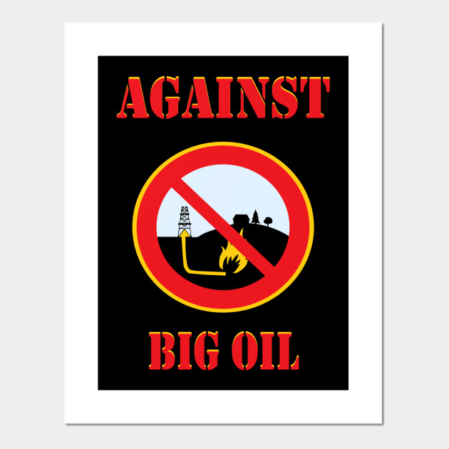 Against Big Oil t shirt proud environmentalist