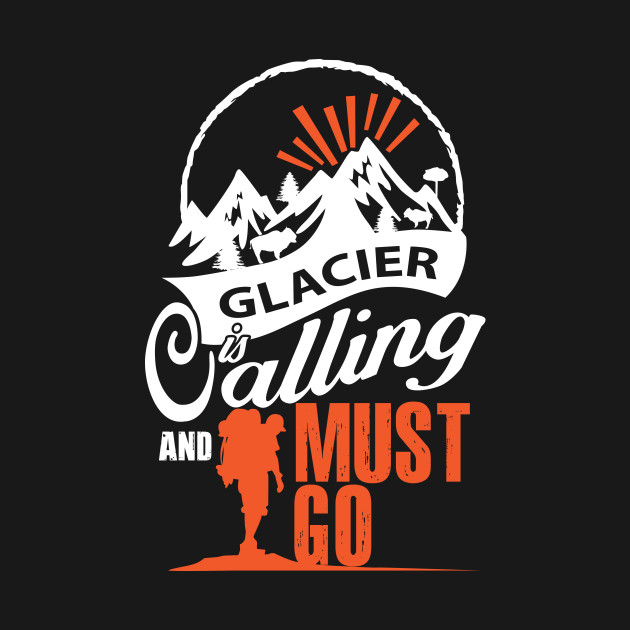 Glacier Is Calling And I Must Go