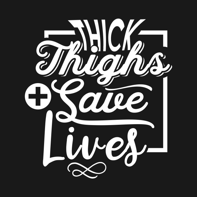 d08353d7b Thick Thighs Save Lives - Funny Gym Workout Gift - Funny - T-Shirt ...