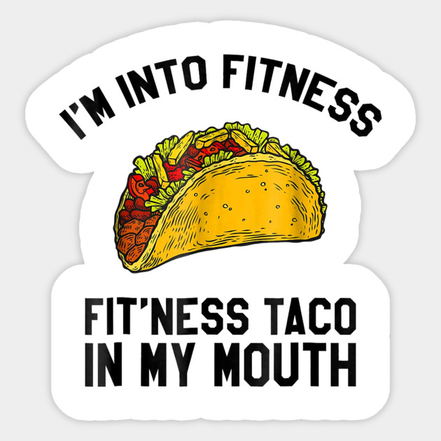 b2def486 Fitness Taco Funny T Shirt Humorous Gym Mexican Food Tee for Mens Womens  and Kids Sticker