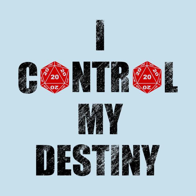 I control my Destiny - D20 perfect
