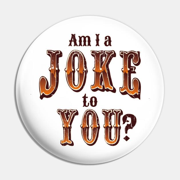 Am I A Joke To You (v2)