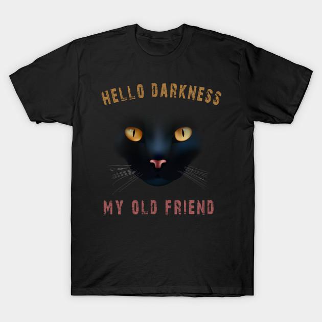 4bd7f16bc Hello Darkness My Old Friend Black Cat Tshirt Halloween Gift - Hello ...