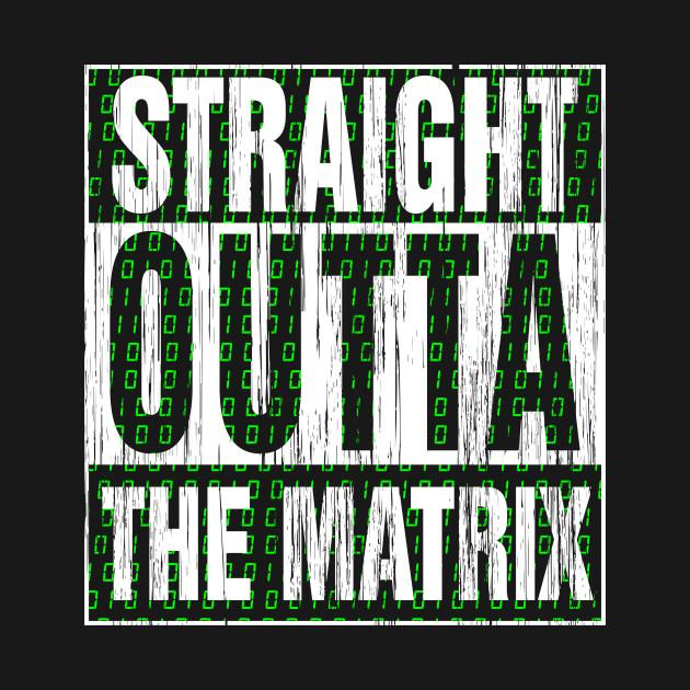 Straight Outta the Matrix