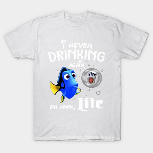 Dory I'm never drinking again for little lite shirt