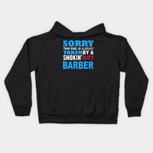 Sorry This Girl Is Already Taken By A Smokin Hot Barber - Funny Tshirt