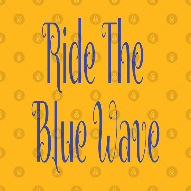 Ride The Blue Wave Political Democratic Shirt