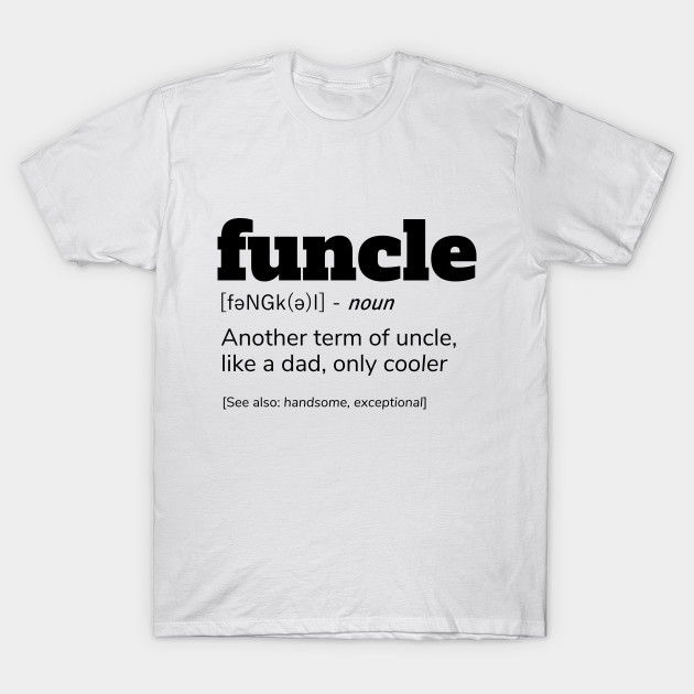 0361b376 FUNCLE Definition T-Shirt | Funny Uncle Gift Shirts - Funcle - T ...