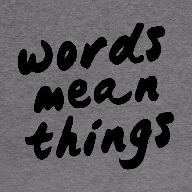 Words Mean Things (Black Text)