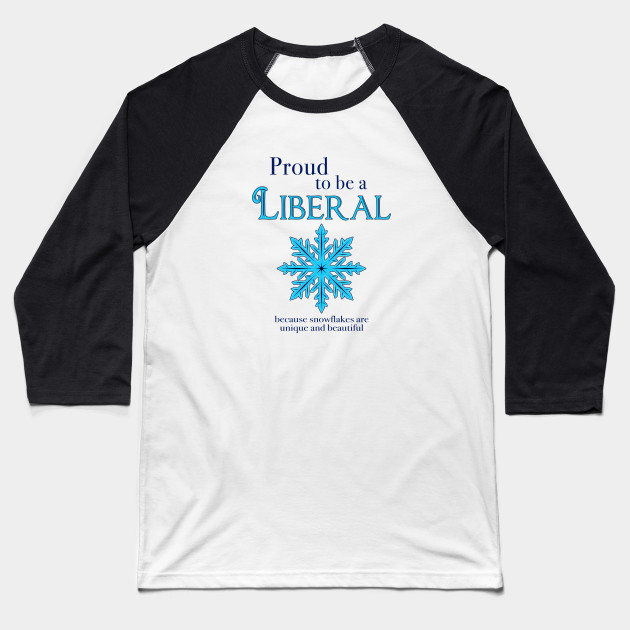 Proud To Be A Liberal Snowflake Liberal Snowflake Baseball T