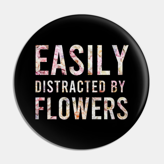 Easily Distracted By Flowers Funny Girls T-shirts Gift For Women's