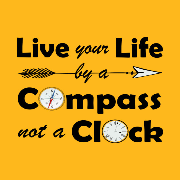 Lovely Adventurous Quote Live Your Life By A Compassnot A Clock Stunning Quotes To Live Your Life By