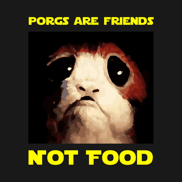 Porgs are Friends, Not Food.