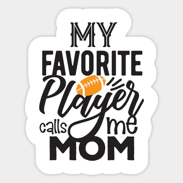 My favorite player calls me Mom