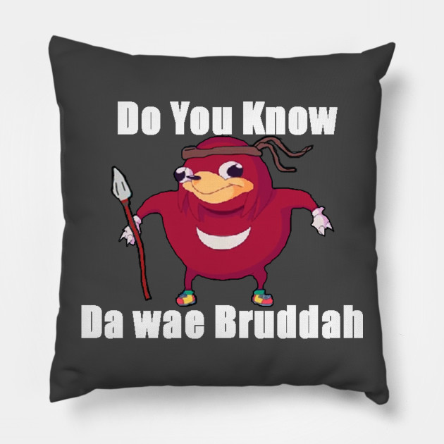 Do You Know Da wae? - Ugandan Knuckles Meme - Pillow ...