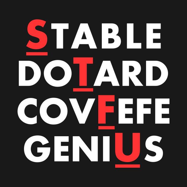 STFU - Stable Dotard Covfefe Genius Trump