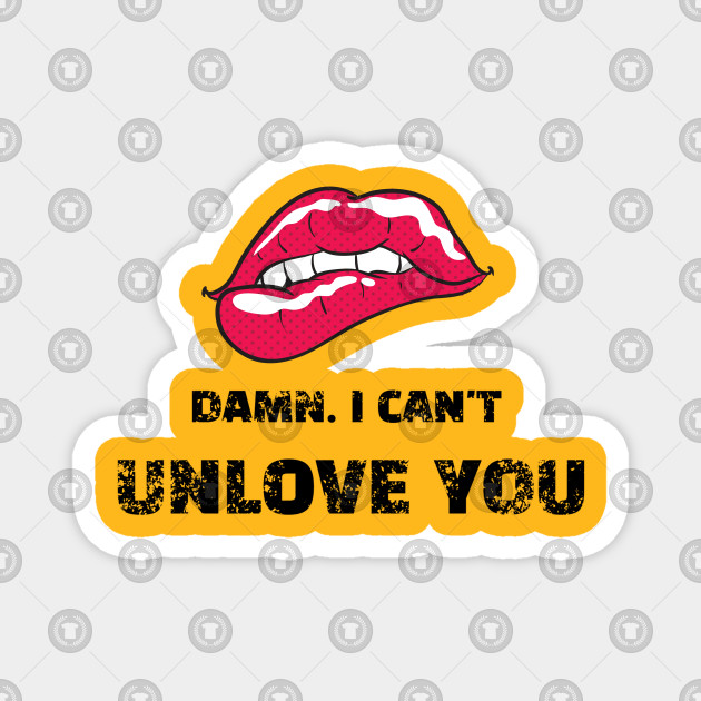 i can t unlove you lovers magnet teepublic