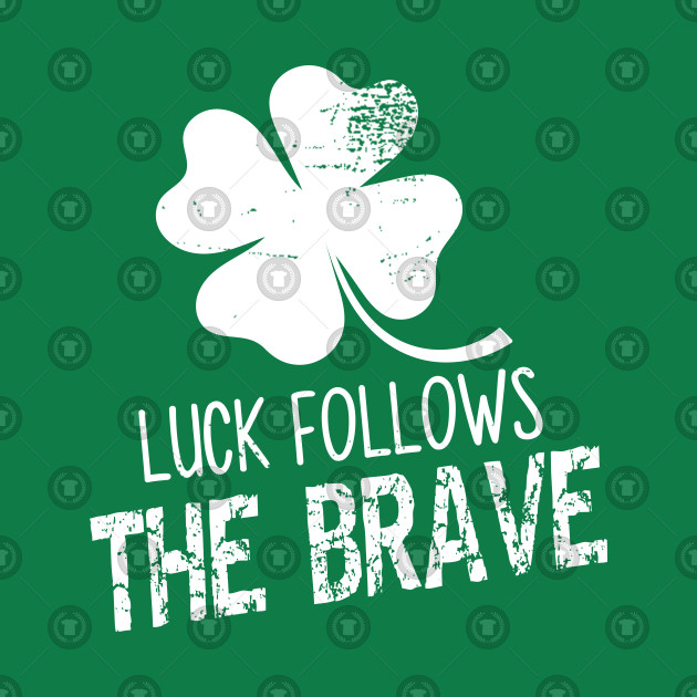 Luck Follows the Brave St.Patrick's day Motivational T-Shirt