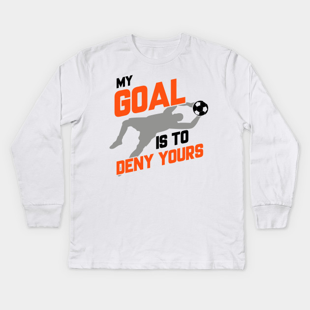 My Goal Is To Deny Yours Soccer Goalie - My Goal Is To Deny Yours ... ef80cd0fe