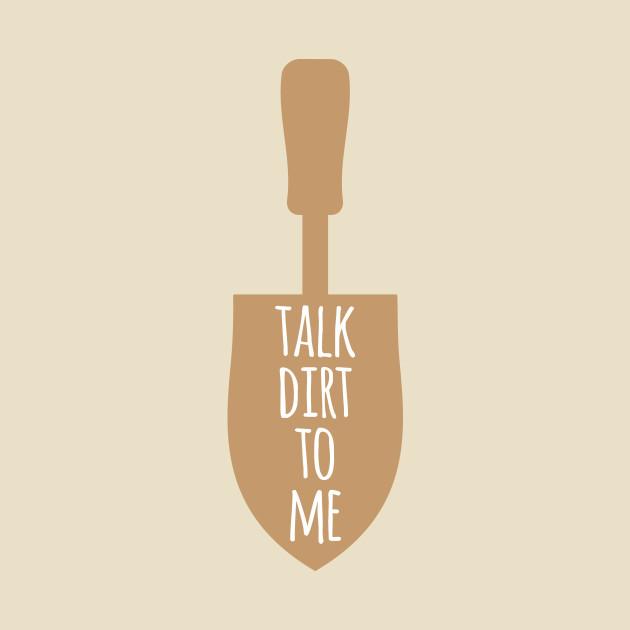 Talk Dirt To Me