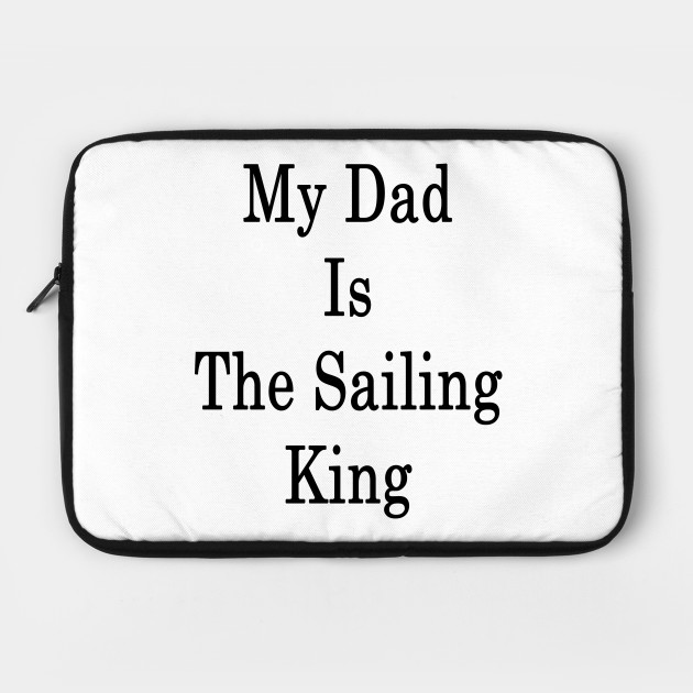 My Dad Is The Sailing King