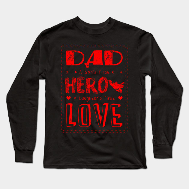 d2b6e1b0 Dad a sons first hero a daughters first love-fathers day best tshirt Long  Sleeve T-Shirt
