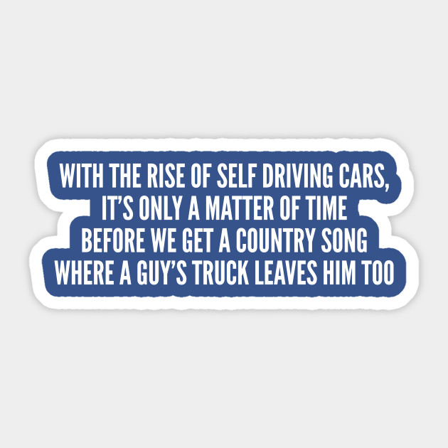 Clever Self Driving Car Funny Joke Statement Humor Slogan Quotes