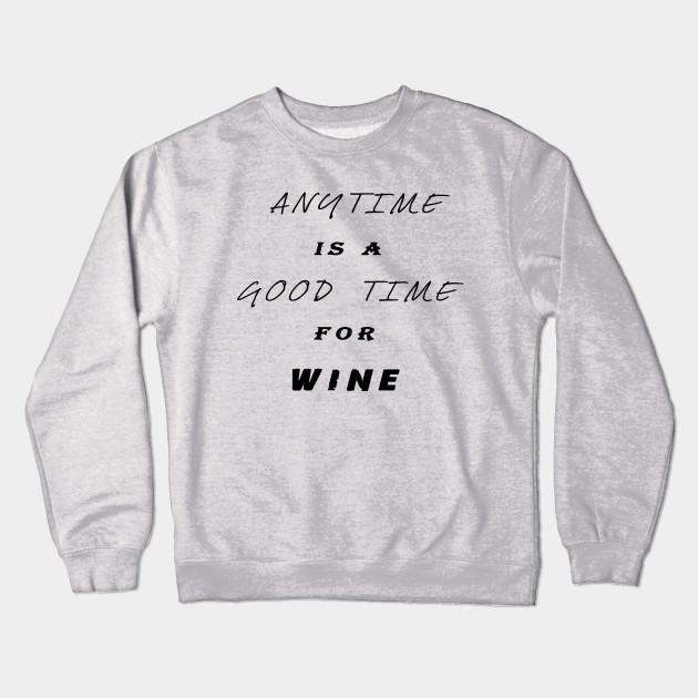 e1d501ee8 Anytime is a good time for wine,Funny Shirts Saying ,Novelty T Shirts  Crewneck Sweatshirt