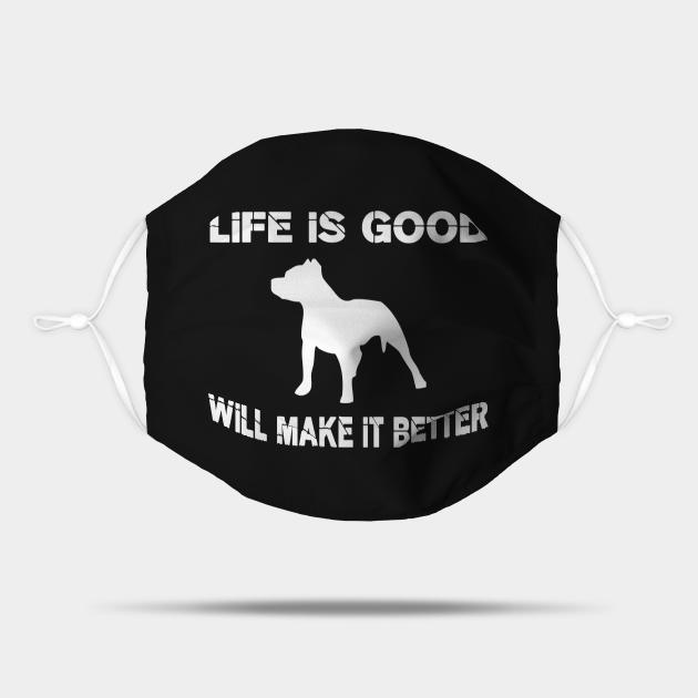 Life is good, Pit bulls will make it better!