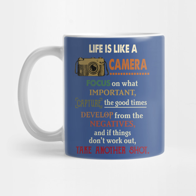Life Is Like A Camera Focus Good Time Shirt Mug