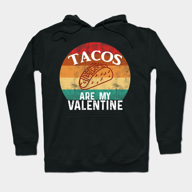 Tacos are my valentine Hoodie
