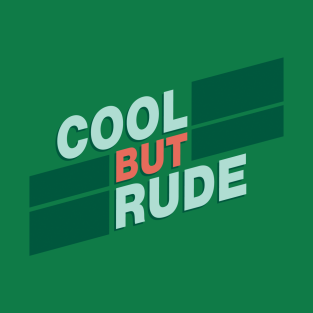 Cool But Rude t-shirts